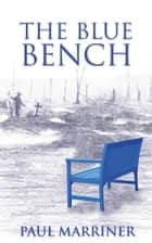 The Blue Bench ebook by Paul Marriner