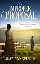 An Improper Proposal ebook by Davalynn Spencer