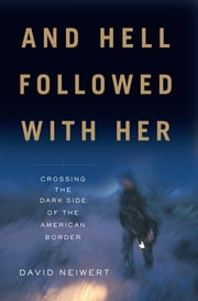 And Hell Followed With Her - Crossing the Dark Side of the American Border ebook by David Neiwert