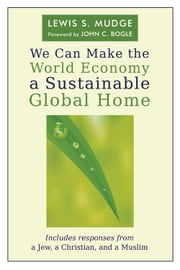 We Can Make the World Economy a Sustainable Global Home ebook by Lewis S. Mudge,Jean McClure Mudge,John C. Bogle