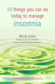 50 Things You Can Do Today to Manage Insomnia ebook by Wendy Green,Dr. Chris Idzikowski