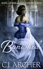 Banished - Book 2 of the 3rd Freak House Trilogy ebook by C.J. Archer