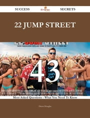 22 Jump Street 43 Success Secrets - 43 Most Asked Questions On 22 Jump Street - What You Need To Know ebook by Dawn Douglas