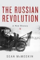 The Russian Revolution - A New History ebook by Sean McMeekin