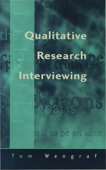 Qualitative Research Interviewing - Biographic Narrative and Semi-Structured Methods ebook by Dr Tom Wengraf