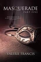 Masquerade Part 5 ebook by Valerie Francis