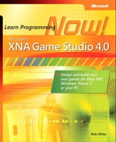 Microsoft XNA Game Studio 4.0 - Learn Programming Now! ebook by Rob Miles