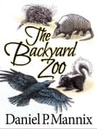 The Backyard Zoo ebook by Daniel P Mannix