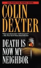 Death Is Now My Neighbor ebook by Colin Dexter