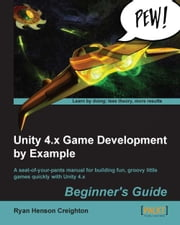 Unity 4.x Game Development by Example Beginner's Guide ebook by Ryan Henson Creighton