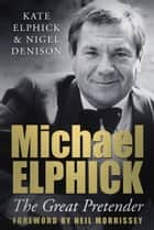 Michael Elphick - The Great Pretender ebook by Kate Elphick, Nigel Denison