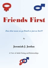 Friends First - Does that mean we go Dutch or just no Sex??? ebook by Jeremiah J. Jordan
