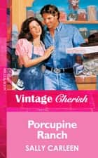 Porcupine Ranch (Mills & Boon Vintage Cherish) ebook by Sally Carleen