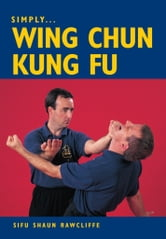 SIMPLY WING CHUN KUNG FU ebook by Shaun Rawcliffe