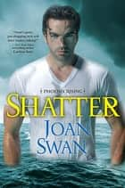 Shatter ebook by Joan Swan