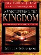 Rediscovering the Kingdom Daily Devotional Journal: A 40-Day Personal Journey ebook by Myles Munroe