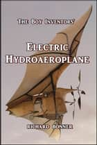 The Boy Inventors' Electric Hydroaeroplane ebook by Richard Bonner