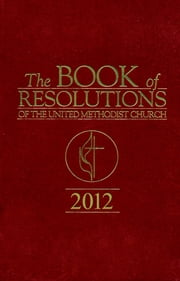 The Book Of Resolutions of The United Methodist Church 2012 ebook by Marvin W. Cropsey