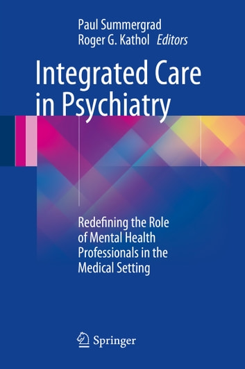 Integrated Care in Psychiatry - Redefining the Role of Mental Health Professionals in the Medical Setting ebook by