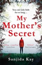 My Mother's Secret - A brilliantly twisty, tense and chilling novel of deception… ebook by Sanjida Kay
