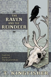 The Raven And The Reindeer ebook by T. Kingfisher