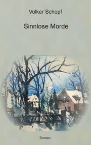 Sinnlose Morde ebook by Volker Schopf