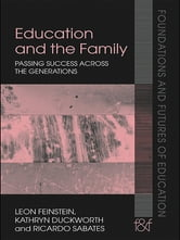 Education and the Family - Passing Success Across the Generations ebook by Leon Feinstein,Kathryn Duckworth,Ricardo Sabates