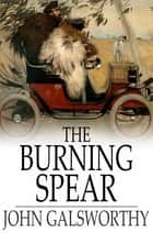 The Burning Spear ebook by John Galsworthy