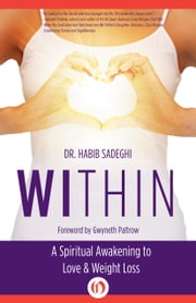 Within - A Spiritual Awakening to Love & Weight Loss ebook by Dr. Habib Sadeghi,Dr. Gwyneth Paltrow