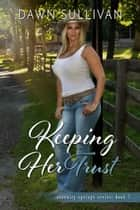 Keeping Her Trust - Serenity Springs Series, #5 ebook by Dawn Sullivan