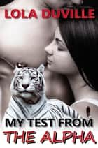 My Test From The Alpha - A Tiger Shifter Romance ebook by Lola DuVille