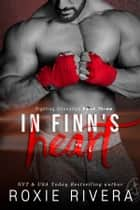 In Finn's Heart (Fighting Connollys #3) ebook by Roxie Rivera