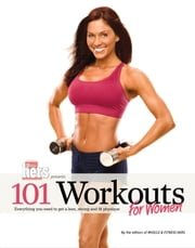 101 Workouts For Women - Everything You Need to Get a Lean, Strong, and Fit Physique ebook by Muscle & Fitness Hers