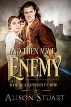And Then Mine Enemy - A romance of the English Civil War ebook by Alison Stuart
