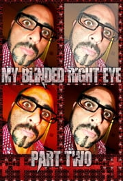 My Blinded Right Eye. Part 2. - Original Book Number Fourty-Three. ebook by Joseph Anthony Alizio Jr.,Edward Joseph Ellis,Vincent Joseph Allen