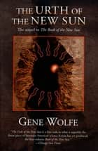 The Urth of the New Sun ebook by Gene Wolfe