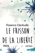 Le Frisson de la liberté ebook by Florence Clerfeuille