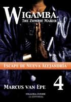4 Wigamba: Escape de Nueva Alejandría ebook by Marcus van Epe