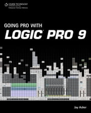 Going Pro with Logic Pro 9 ebook by Jay Asher