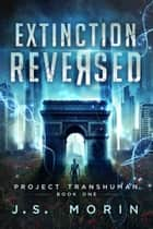 Extinction Reversed - Project Transhuman, #1 ebook by J.S. Morin