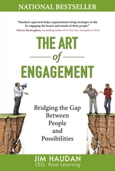 The Art of Engagement: Bridging the Gap Between People and Possibilities ebook by Jim Haudan
