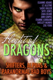 Flight of Dragons ebook by Elianne Adams,Sadie Haller,LC Alleyne,Zoe York,Zara Keane,Shelley Munro,Skye Jones,Evanne Lorraine,Ann Gimpel