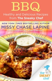 BBQ - Healthy and Delicious Recipes from The Sneaky Chef ebook by Missy Chase Lapine,Jerry Errico