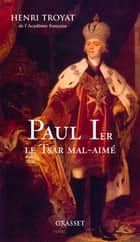 Paul 1er, le tsar mal-aimé ebook by Henri Troyat