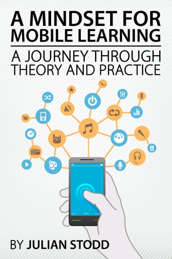 A Mindset for Mobile Learning: A Journey through Theory and Practice ebook by Julian Stodd