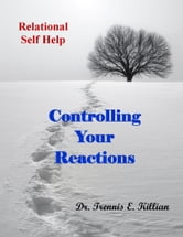 Controlling Your Reactions: Relational Self Help Series ebook by Trennis Killian