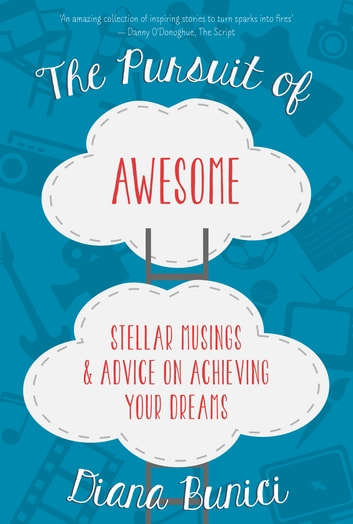 The Pursuit of Awesome - Stellar Musings & Advice on Achieving Your Dreams ebook by Diana Bunici