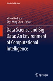 Data Science and Big Data: An Environment of Computational Intelligence ebook by Witold Pedrycz, Shyi-Ming Chen