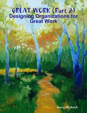 Great Work (Part 2): Designing Organizations for Great Work ebook by Darcy Hitchcock