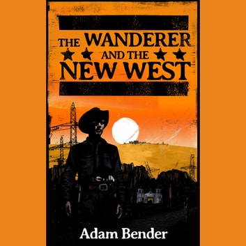 Wanderer and the New West, The audiobook by Adam Bender